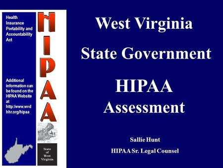 Health Insurance Portability and Accountability Act Additional information can be found on the HIPAA Website at  hhr.org/hipaa Sallie Hunt.
