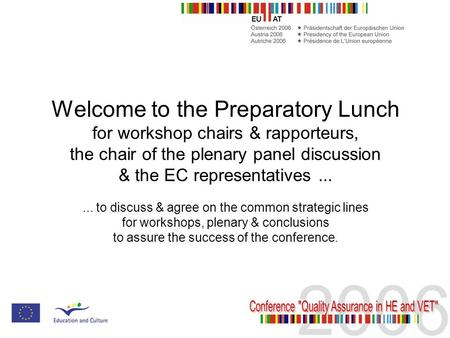 Welcome to the Preparatory Lunch for workshop chairs & rapporteurs, the chair of the plenary panel discussion & the EC representatives...... to discuss.