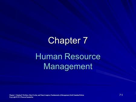 Chapter 7, Stephen P. Robbins, Mary Coulter, and Nancy Langton, Fundamentals of Management, Sixth Canadian Edition 7-1 Copyright © 2011 Pearson Canada.