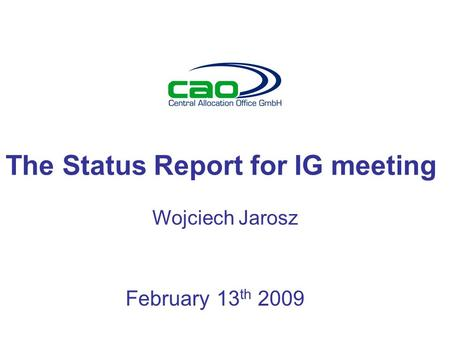 The Status Report for IG meeting Wojciech Jarosz February 13 th 2009.