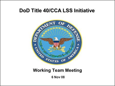 DoD Title 40/CCA LSS Initiative Working Team Meeting 6 Nov 08.