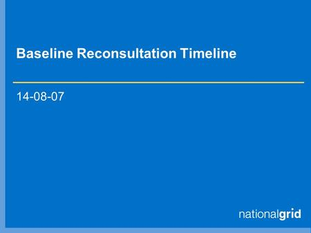 Baseline Reconsultation Timeline 14-08-07. Timeline (1) Aug SepOctNov Dec 14/8 Workshop 1: History & Timeline 17/8 Workshop 2: Methodology Brainstorm.