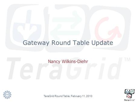 Gateway Round Table Update Nancy Wilkins-Diehr TeraGrid Round Table, February 11, 2010.