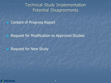 0 Technical Study Implementation Potential Disagreements Content of Progress Report Request for Modification to Approved Studies Request for New Study.