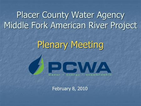 Placer County Water Agency Middle Fork American River Project Plenary Meeting February 8, 2010.