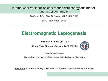 International workshop on dark matter, dark energy and matter- antimatter asymmetry National Tsing Hua University ( 國立清華大學 ) 20–21 November 2009 Electromagnetic.