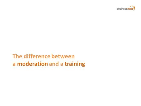 The difference between a moderation and a training.