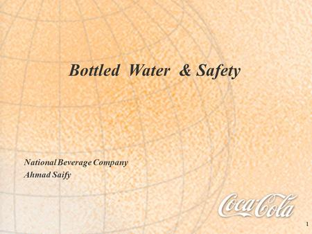 1 Bottled Water & Safety National Beverage Company Ahmad Saify.