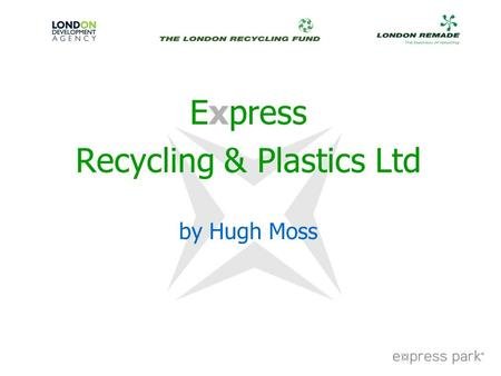 Express Recycling & Plastics Ltd by Hugh Moss. Who are Express Park? Anglo Dutch property company Developers of Environmentally Good Sites First site.