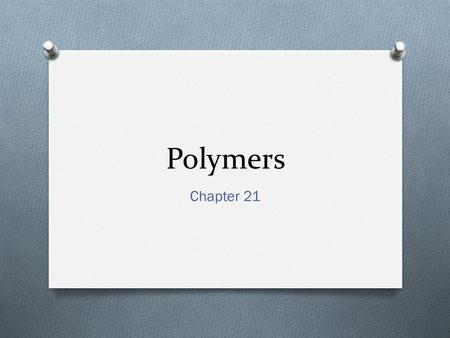 Polymers Chapter 21. Introduction O What is a polymer? O A very large molecule made up of identical smaller units (minimum 50), which repeat. O Monomer?