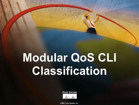 © 2001, Cisco Systems, Inc. Modular QoS CLI Classification.