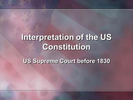 Interpretation of the US Constitution US Supreme Court before 1830.
