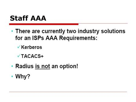Staff AAA. Radius is not an ISP AAA Option RADIUS TACACS+ Kerberos.