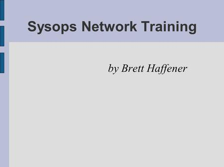 Sysops Network Training by Brett Haffener. Introductions - Name - School - What are you most interested in learning about?