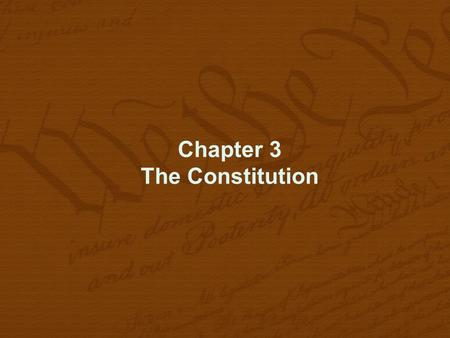 Chapter 3 The Constitution Fun Facts! The U.S. Constitution  Outlines the U.S. government  Establishes the ruling principles of that government.