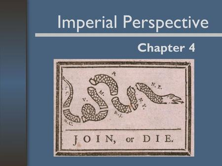 Imperial Perspective Chapter 4. English Administration of the Colonies Royal colonies –British crown responsible for defense. –British crown regulated.