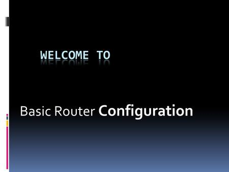 Basic Router Configuration 1.1 Global configuration Cisco allows us to configure the router to support various protocols and interfaces. The router stores.