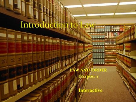 Interactive LAW AND ORDER Chapter 1. Plato (427-347? B.C.), a Greek philosopher who studied and wrote in the area of philosophical idealism, said law.