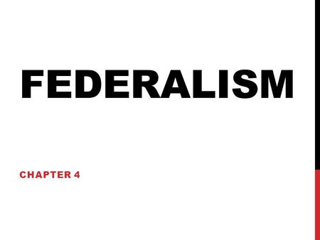 FEDERALISM CHAPTER 4. FEDERALISM V. UNITARY SYSTEM Unitary System: all power is held by a strong central authority. -Why was a unitary system out of the.