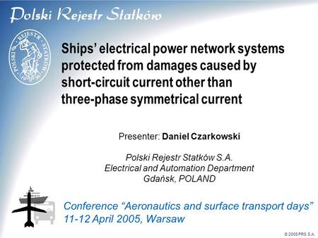 © 2005 PRS S.A. Ships' electrical power network systems protected from damages caused by short-circuit current other than three-phase symmetrical current.
