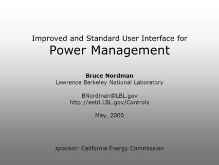 Improved and Standard User Interface for Power Management Bruce Nordman Lawrence Berkeley National Laboratory