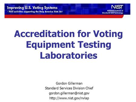 Accreditation for Voting Equipment Testing Laboratories Gordon Gillerman Standard Services Division Chief