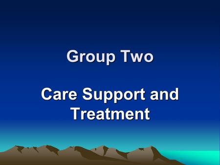 Group Two Care Support and Treatment. Priorities Capacity Development in service providers both public and private –Counseling in VCT and general –Laboratory.