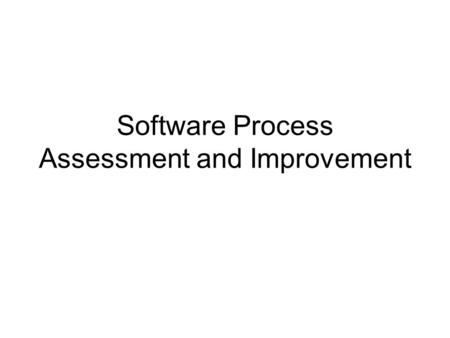 Software Process Assessment and Improvement
