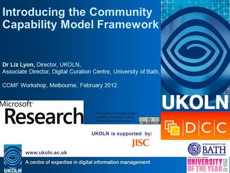 A centre of expertise in digital information management www.ukoln.ac.uk UKOLN is supported by: Introducing the Community Capability Model Framework Dr.