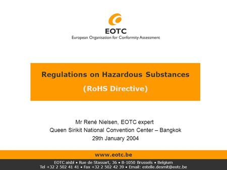 Regulations on Hazardous Substances (RoHS Directive) EOTC aisbl Rue de Stassart, 36 B-1050 Brussels Belgium Tel +32 2 502 41 41 Fax +32 2 502 42 39 Email:
