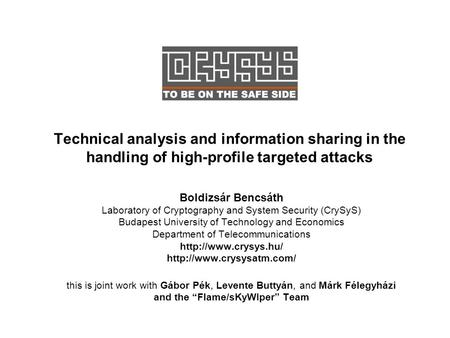 Technical analysis and information sharing in the handling of high-profile targeted attacks Boldizsár Bencsáth Laboratory of Cryptography and System Security.