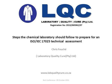 Steps the chemical laboratory should follow to prepare for an ISO/IEC 17025 technical assessment Chris Fouché ( Laboratory Quality Cure(Pty) Ltd) www.labqualitycure.co.za.