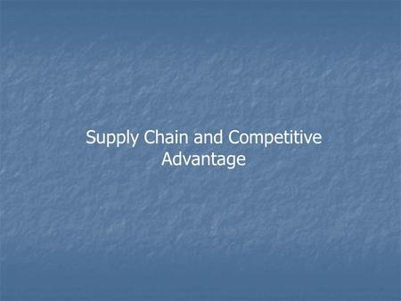 Supply Chain and Competitive Advantage. 2 The production of goods and services is the result of the efforts of many organisations – a complex web of contracts.