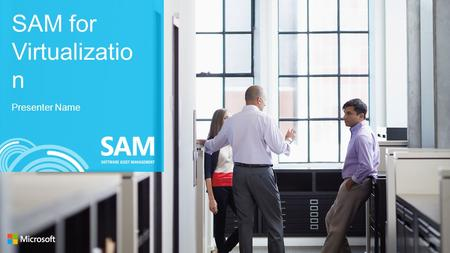 SAM for Virtualizatio n Presenter Name. Virtualization: a key priority for business decision makers Technavio forecasts that the global virtualization.