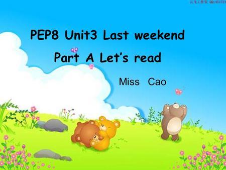 PEP8 Unit3 Last weekend Part A Let's read Miss Cao.