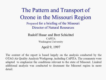The Pattern and Transport of Ozone in the Missouri Region Rudolf Husar and Bret Schichtel CAPITA Washington University April 9, 1997 Prepared for a briefing.