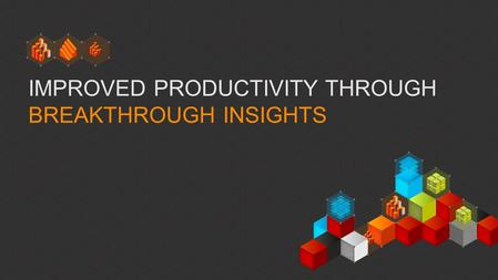 IMPROVED PRODUCTIVITY THROUGH BREAKTHROUGH INSIGHTS.