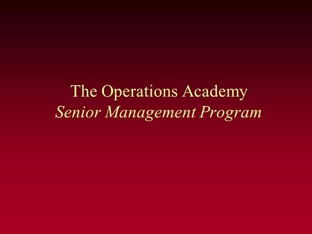 The Operations Academy Senior Management Program.