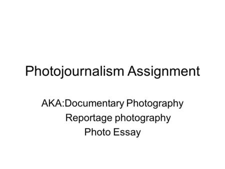 Photojournalism Assignment AKA:Documentary Photography Reportage photography Photo Essay.