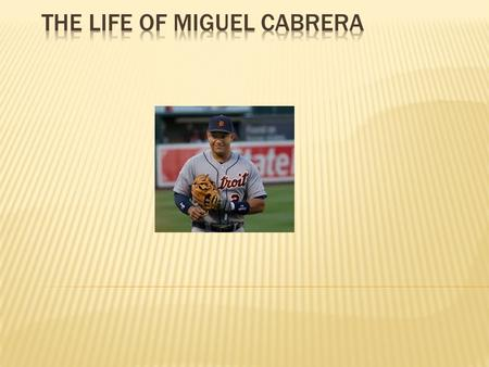 Birth Place And Date Miguel Cabrera was born on April 18, 1983, in Maracay, Aragua State, Venezuela, to parents Miguel and Gregoria. (Wikipedia)