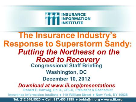 The Insurance Industry's Response to Superstorm Sandy : Putting the Northeast on the Road to Recovery Congressional Staff Briefing Washington, DC December.