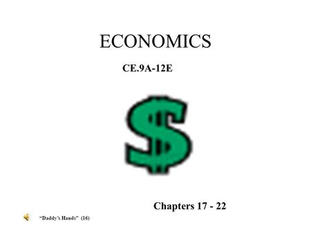 "ECONOMICS CE.9A-12E Chapters 17 - 22 ""Daddy's Hands"" (16)"