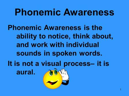 Phonemic Awareness Phonemic Awareness is the ability to notice, think about, and work with individual sounds in spoken words. It is not a visual process–