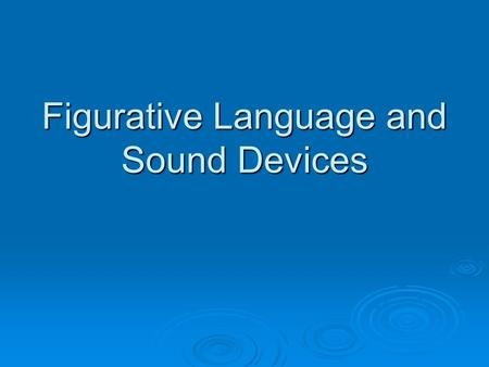 Figurative Language and Sound Devices. Figurative Language is…..