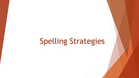 Spelling Strategies. Learning Outcomes will be able successfully use the three spelling strategies used in the class and for homework (mnemonics, rap.