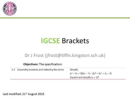 IGCSE Brackets Dr J Frost Last modified: 21 st August 2015 Objectives: The specification: