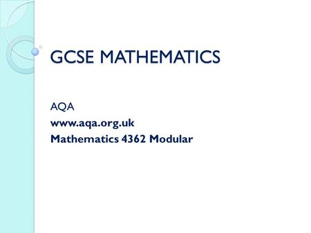 GCSE MATHEMATICS AQA www.aqa.org.uk Mathematics 4362 Modular.