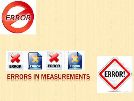 What is an error? An error is a mistake of some kind... …causing an error in your results… …so the result is not accurate.