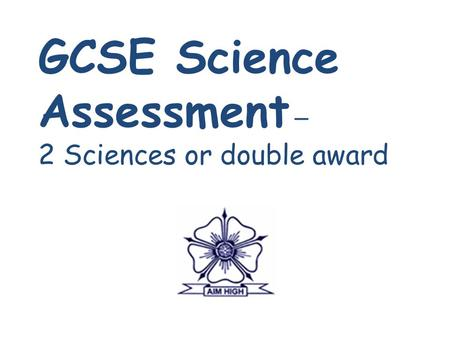 GCSE Science Assessment – 2 Sciences or double award.