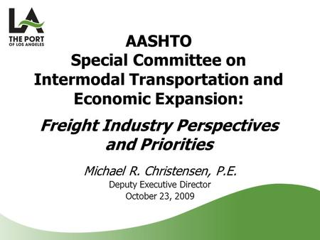 Michael R. Christensen, P.E. Deputy Executive Director October 23, 2009 AASHTO Special Committee on Intermodal Transportation and Economic Expansion: Freight.